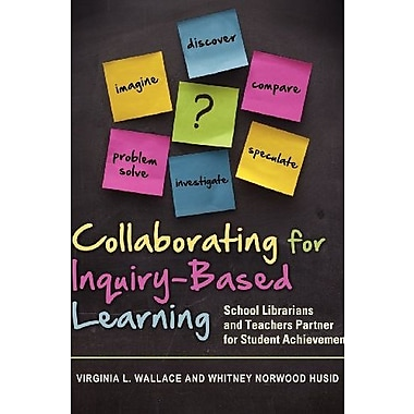 Collaborating for Inquiry-Based Learning: School Librarians and Teachers Partner for Student Achievement (9781598848502)