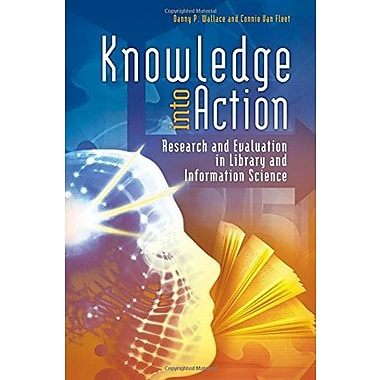 Knowledge into Action: Research and Evaluation in Library and Information Science, New Book (9781598849752)