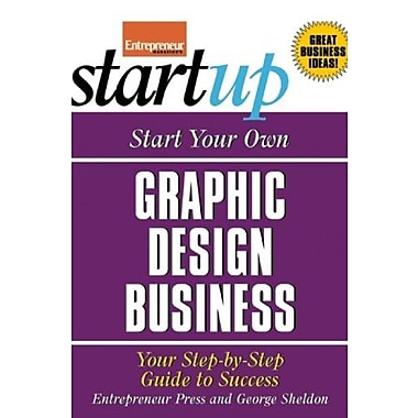 Start Your Own Graphic Design Business: Your Step-By-Step Guide to Success (StartUp Series), New Book (9781599181639)