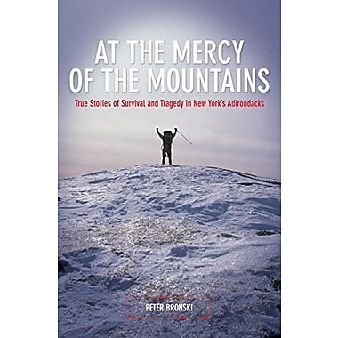 At the Mercy of the Mountains: True Stories Of Survival And Tragedy In New York's Adirondacks, New Book (9781599213040)
