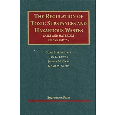 Applegate, Laitos, Gaba and Sachs' The Regulation of Toxic Substances and Hazardous Wastes, 2d (9781599412337)
