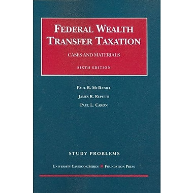 McDaniel, Repetti and Caron's Study Problems to Accompany Federal Wealth Transfer Taxation, Cases and Materials, 6th