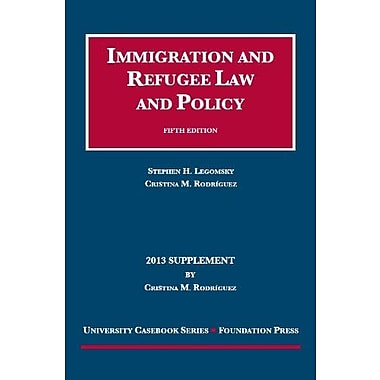 Legomsky and Rodriguez' Immigration and Refugee Law and Policy, 5th, 2013 Supplement (9781599419664), New Book