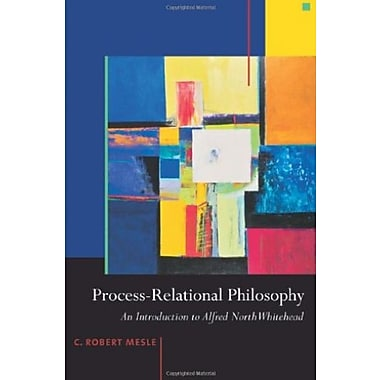 Process-Relational Philosophy: An Introduction to Alfred North Whitehead, New Book (9781599471327)