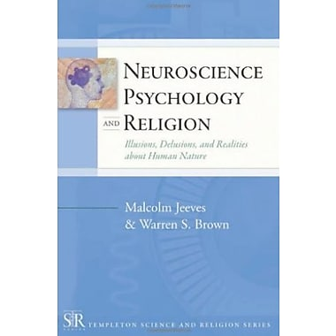 Neuroscience, Psychology, and Religion: Illusions, Delusions, and Realities about Human Nature (9781599471471), New Book