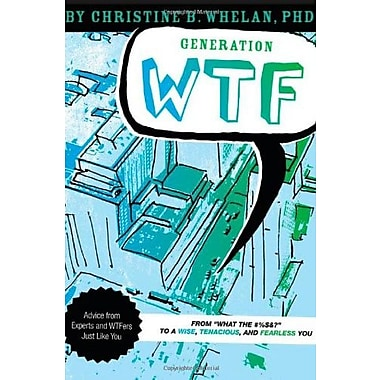 Generation WTF: From What the #$%&! to a Wise, Tenacious & Fearless You