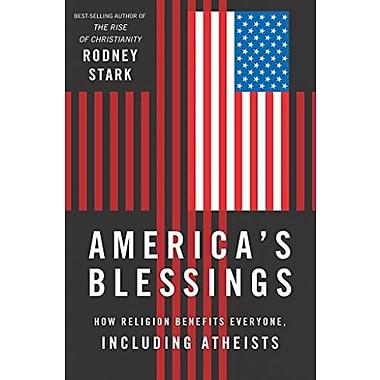 America's Blessings: How Religion Benefits Everyone, Including Atheists, New Book (9781599474458)