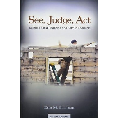 See, Judge, Act: Catholic Social Teaching and Service Learning, New Book (9781599821542)