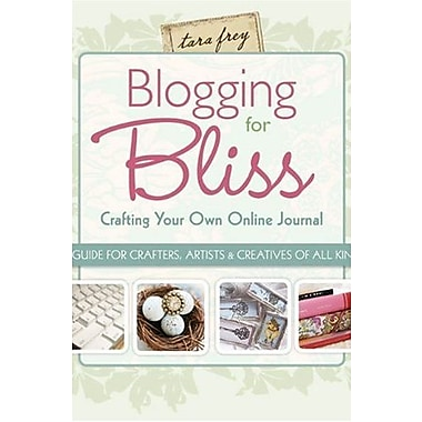 Blogging for Bliss: Crafting Your Own Online Journal: A Guide for Crafters, Artists & Creatives of all Kinds, Used Book