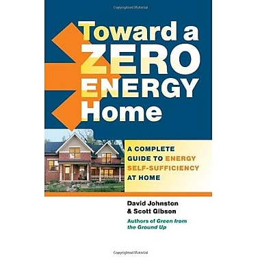 Toward a Zero Energy Home: A Complete Guide to Energy Self-Sufficiency at Home, New Book (9781600851438)