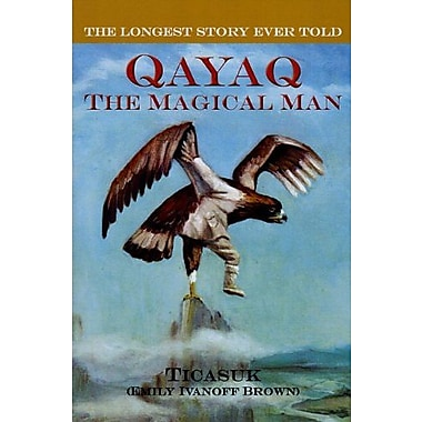 The Longest Story Ever Told: Qayaq, The Magical Man, New Book (9781602230460)