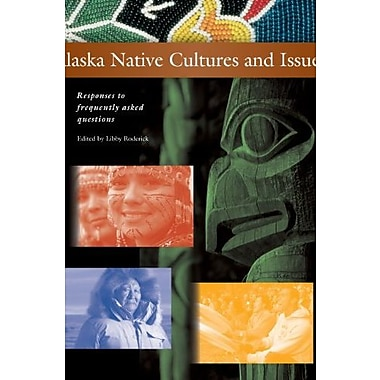 Alaska Native Cultures and Issues: Responses to Frequently Asked Questions, New Book (9781602230910)