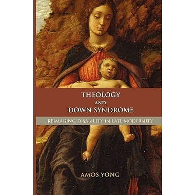 Theology and Down Syndrome: Reimagining Disability in Late Modernity, New Book (9781602580060)
