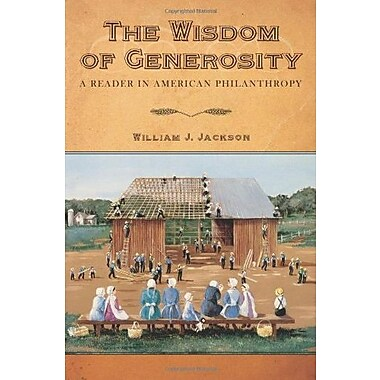 The Wisdom of Generosity: A Reader in American Philanthropy, New Book (9781602580596)