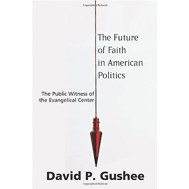 Future of Faith in American Politics, The: The Public Witness of the Evangelical Center, New Book (9781602580718)