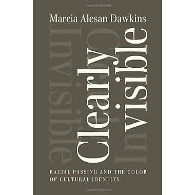 Clearly Invisible: Racial Passing and the Color of Cultural Identity, New Book (9781602583122)