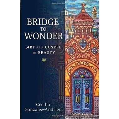 Bridge to Wonder: Art as a Gospel of Beauty, New Book (9781602583511)