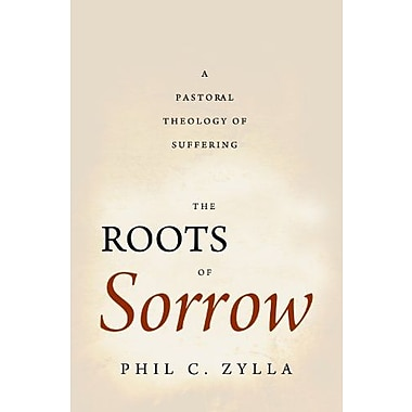 The Roots of Sorrow: A Pastoral Theology of Suffering, New Book (9781602586321)