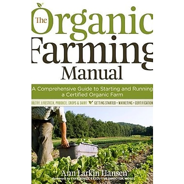 The Organic Farming Manual: A Comprehensive Guide to Starting and Running a Certified Organic Farm, New Book (9781603424790)