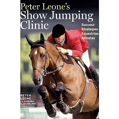Peter Leone's Show Jumping Clinic: Success Strategies for Equestrian Competitors, New Book (9781603427173)