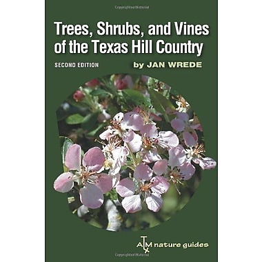Trees, Shrubs, and Vines of the Texas Hill Country: A Field Guide, Second Edition (9781603441889)