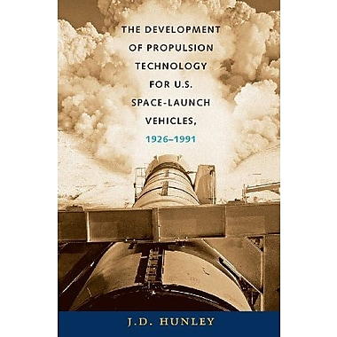 The Development of Propulsion Technology for U.S. Space-Launch Vehicles, 1926-1991, New Book (9781603449878)