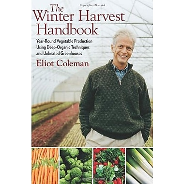 The Winter Harvest Handbook: Year Round Vegetable Production Using Deep Organic Techniques & Unheated Greenhouses, Used Book