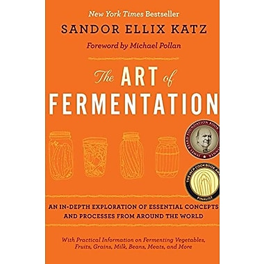 The Art of Fermentation: An In-Depth Exploration of Essential Concepts and Processes from around the World (9781603582865)
