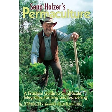 Sepp Holzer's Permaculture: A Practical Guide to Small-Scale, Integrative Farming and Gardening, New Book (9781603583701)