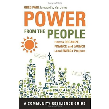 Power from the People: How to Organize, Finance, and Launch Local Energy Projects (9781603584098)