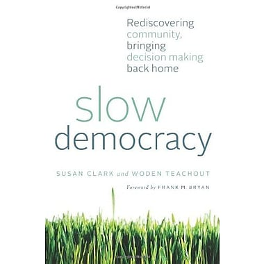 Slow Democracy: Rediscovering Community, Bringing Decision Making Back Home, New Book (9781603584135)