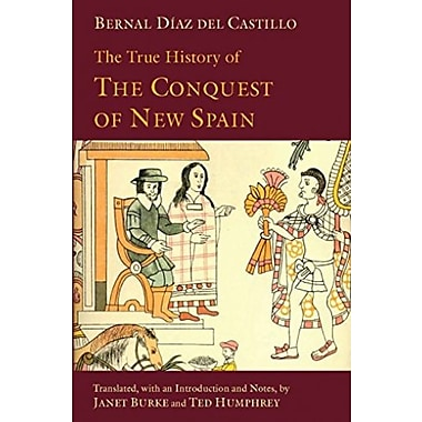 The True History of The Conquest of New Spain, New Book (9781603842907)