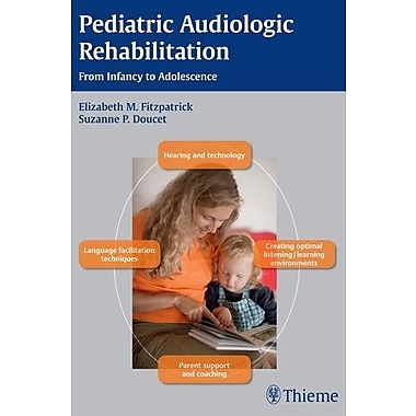 Pediatric Audiologic Rehabilitation: From Infancy to Adolescence, New Book (9781604066951)