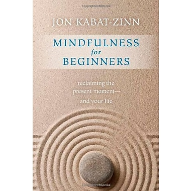 Mindfulness for Beginners: Reclaiming the Present Moment--and Your Life, New Book (9781604076585)