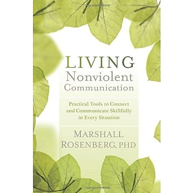 Living Nonviolent Communication: Practical Tools to Connect & Communicate Skillfully in Every Situation, Used Book
