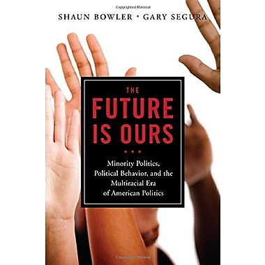 The Future is Ours: Minority Politics, Political Behavior, & the Multiracial Era of American Politics, Used Book
