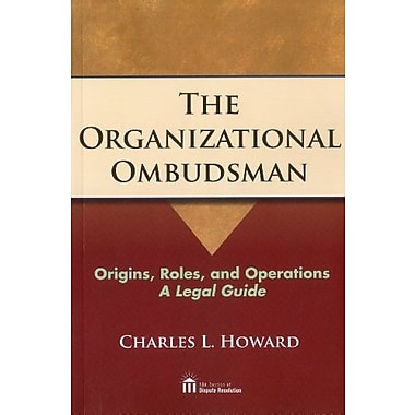 The Organizational Ombudsman: Origins, Roles, and Operations--A Legal Guide, New Book (9781604427783)