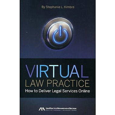 Virtual Law Practice: How to Deliver Legal Services Online, New Book (9781604428285)