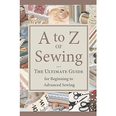 A to Z of Sewing: The Ultimate Guide for Beginning to Advanced Sewing, New Book (9781604680218)