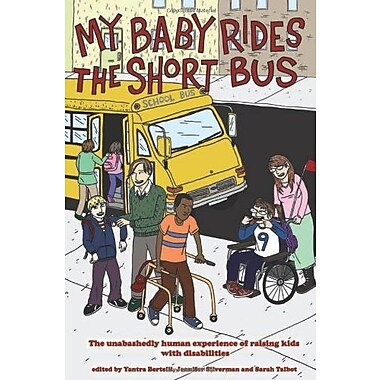 My Baby Rides the Short Bus: The Unabashedly Human Experience of Raising Kids with Disabilities, New Book (9781604861099)