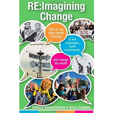 Re:Imagining Change: How to Use Story-based Strategy to Win Campaigns, Build Movements, & Change the World, New Book