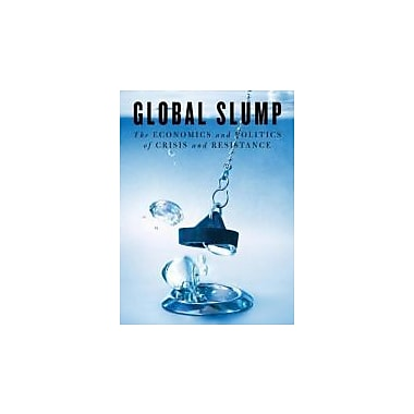 Global Slump: The Economics and Politics of Crisis and Resistance (Spectre), New Book (9781604863321)