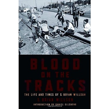 Blood on the Tracks: The Life and Times of S. Brian Willson, New Book (9781604864212)