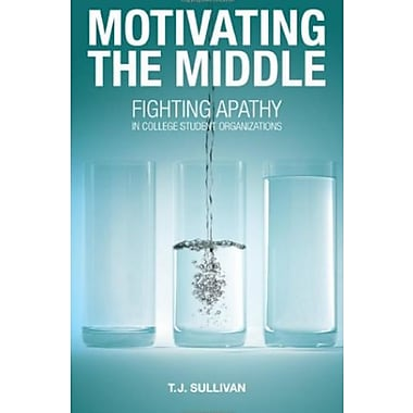 Motivating the Middle: Fighting Apathy in College Student Organizations, New Book (9781604946901)