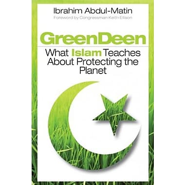 Green Deen: What Islam Teaches about Protecting the Planet, New Book (9781605094649)