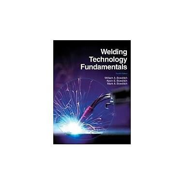 Welding Technology Fundamentals, New Book (9781605252568)