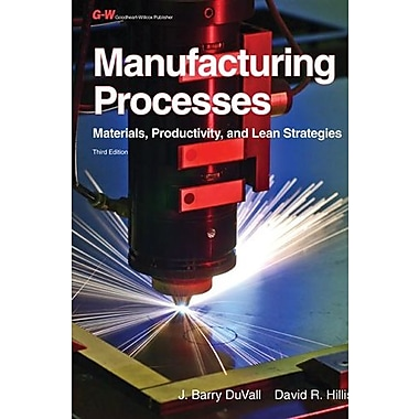 Manufacturing Processes: Materials, Productivity, and Lean Strategies, New Book (9781605255699)