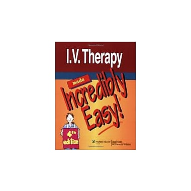 I.V. Therapy Made Incredibly Easy! (Incredibly Easy! Series ), New Book (9781605471983)