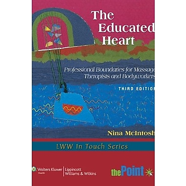 The Educated Heart: Professional Boundaries for Massage Therapists and Bodyworkers (9781605477138)