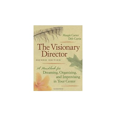 The Visionary Director, 2nd Ed.: A Handbook for Dreaming, Organizing, & Improvising in Your Center, Used Book